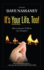 It's Your Life, Too!: How To Survive & Thrive As a Caregiver