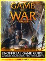 Game of War Unofficial Game Guide (Android, iOS, Secrets, Tips, Tricks, Hints)