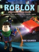 Roblox Unofficial Game Guide (Android, Ios, Secrets, Tips, Tricks, Hints)