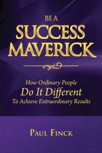 Be a Success Maverick by Doing It Differently: How Ordinary People Do It Different to Achieve Extraordinary Results