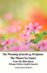 The Meaning of Surah 54 Al-Qamar The Moon (La Luna) From The Holy Quran Bilingual Edition English Spanish