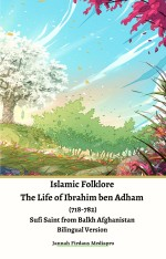 Islamic Folklore The Life of Ibrahim ben Adham (718-782) Sufi Saint from Balkh Afghanistan Bilingual Version