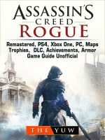Assassins Creed Rogue, Remastered, PS4, Xbox One, PC, Maps, Trophies, DLC, Achievements, Armor, Game Guide Unofficial