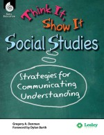 Think It, Show It Social Studies: Strategies for Communicating Understanding