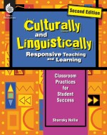 Culturally and Linguistically Responsive Teaching and Learning: Classroom Practices for Student Success