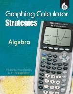 Graphing Calculator Strategies: Algebra