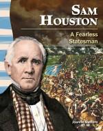 Sam Houston: A Fearless Statesman