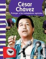 César Chávez: Proteger a los trabajadores agrícolas