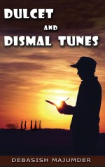 Dulcet and Dismal Tunes: A Collection of 50 Poems