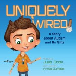 Uniquely Wired: A Story about Autism and Its Gifts