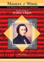 The Life and Times of Frédéric Chopin