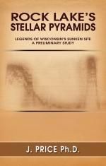 Rock Lake's Stellar Pyramids: Legends of Wisconsin's Sunken Site a Preliminary Study