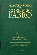 Selected Works Cornelio Fabro, Volume 3: Selected Articles on Atheism and Freedom