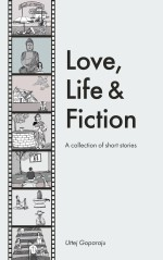 Love, Life & Fiction (A Collection of short stories)