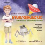 Parker Plum and the Intergalactic Space Detective: A story about acceptance, compassion, and uncommon behaviors