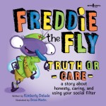 Freddie the Fly: Truth or Care: A story about honesty, caring, and using your social filter