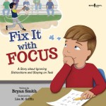 Fix It with Focus : A Story about Ignoring Distractions and Staying on Task