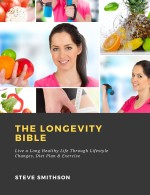 The Longevity Bible: Live a Long Healthy Life Through Lifestyle Changes, Diet Plan & Exercise