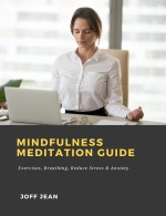 Mindfulness Meditation Guide: Exercises, Breathing, Reduce Stress & Anxiety