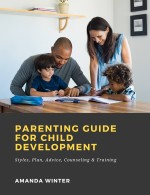Parenting Guide for Child Development: Styles, Plan, Advice, Counseling & Training