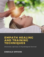 Empath Healing and Training Techniques: Emotional, Spiritual, & Psychological Survival