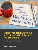 How to Declutter Your Home & Mind in 30 Days: Checklist, Easy Hacks & Ideas
