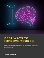 Best Ways to Improve Your IQ: Learning, Cognitive Focus, Memory for Success & Productivity
