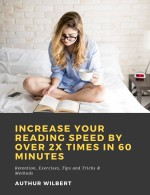 Increase Your Reading Speed by Over 2x Times In 60 Minutes: Retention, Exercises, Tips and Tricks & Methods