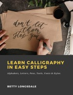 Learn Calligraphy in Easy Steps: Alphabets, Letters, Pens, Tools, Fonts & Styles
