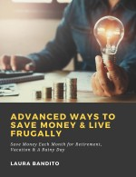 Advanced Ways to Save Money & Live Frugally: Save Money Each Month for Retirement, Vacation & A Rainy Day