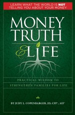 Money Truth and Life: Practical Wisdom to Strengthen Families for Life