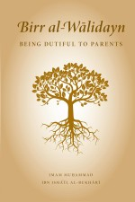 Birr al-Wālidayn: Being Dutiful to Parents