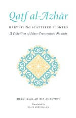 Qaṭf al-Azhār: Harvesting Scattered Flowers: A Collection of Mass-Transmitted Hadiths