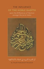 The Influence of the Noble Ḥadīth upon the Differences of Opinion amongst the Jurist Imāms