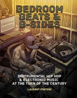 Bedroom Beats & B-sides: Instrumental Hip Hop & Electronic Music at the Turn of the Century