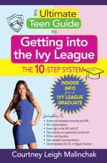 The Ultimate Teen Guide to Getting into the Ivy League: The 10-Step System