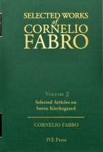 Selected Works Cornelio Fabro, Volume 2: Selected Articles on Søren Kierkegaard
