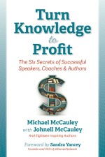 Turn Knowledge to Profit: The Six Secrets of Successful Speakers, Coaches, and Authors