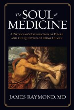 The Soul of Medicine: A Physician's Exploration of Death and the Question of Being Human