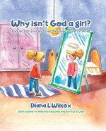 Why isn't god a girl?: A young girl's journey to see the image of God in herself