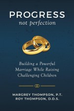 Progress, not perfection: Building a Powerful Marriage While Raising Challenging Children