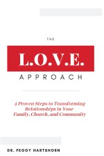 Love Approach: 4 Proven Steps to Transforming Relationships in Your Family, Church, and Community
