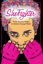 She Fighter: From Trouble Maker to Global Change Maker