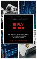 Simply the Best: Interviews with Video Game Designers, Composers and Scofflaws
