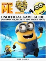 Despicable Me Minion Rush Unofficial Game Guide (Android, iOS, Secrets, Tips, Tricks, Hints)