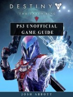 Destiny the Taken King PS3 Unofficial Game Guide