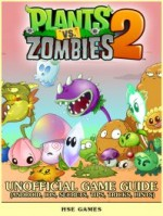 Plants vs Zombies 2 Unofficial Game Guide (Android, iOS, Secrets, Tips, Tricks, Hints)