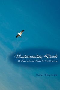Understanding Death: 10 Ways to Inner Peace for the Grieving By Uma Girish