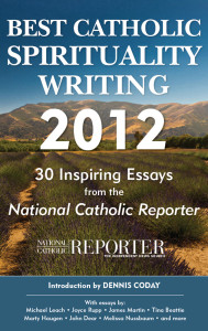 Best Catholic Spirituality Writing 2012: 30 Inspiring Essays from the National Catholic Reporter By The Editors of the National Catholic Reporter