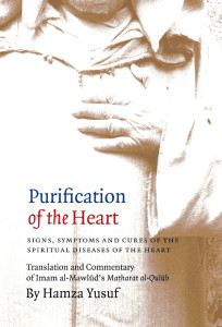 Purification of the Heart: Signs, Symptoms and Cures of the Spiritual Diseases of the Heart By Hamza Yusuf